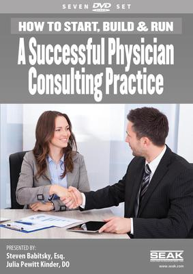 How to Start, Build & Run A Successful Physician Consulting Practice
